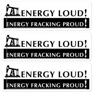 Energy Loud Energy Fracking Proud! (Censored LandmanWife Version) Stickers (3 Pack)